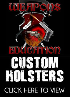 Weapons Education custom leather holsters, for any gun manufactured! (Click Above)